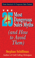 America's #1 corporate sales trainer, Stephan Schiffman, debunks the 25 most popular myths that cost salespeople money every day