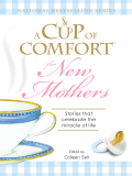 A Cup of Comfort for New Mothers 9781440520211