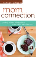 Mom Connection: Creating Vibrant Relationships in the Midst of Motherhood 9781441238108