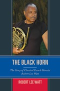 The Black Horn: The Story of Classical French Hornist Robert Lee Watt tells the story of the first African American French hornist hired by a major symphony in these United States