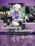 Cultivating Creativity in Babies, Toddlers and Young Children shows how each of us can promote creativity in children