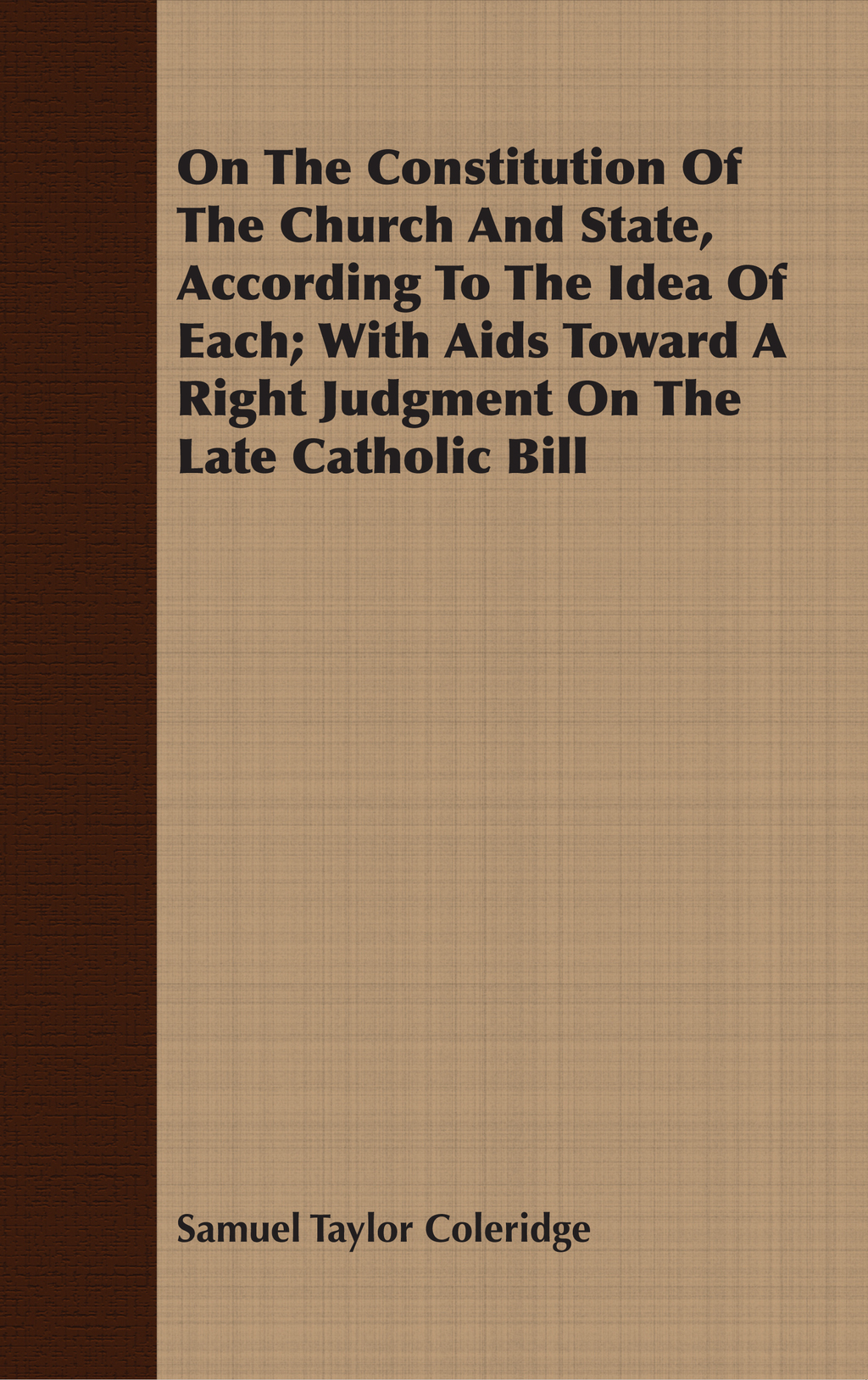 On The Constitution Of The Church And State, According To The Idea Of Each; With Aids Toward A Right Judgment On The Late Catholic Bill (ebook) eBooks