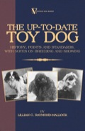 THE UP-TO-DATE TOY DOG: HISTORY, POINTS AND STANDARDS, WITH NOTES ON BREEDING AND SHOWING By Lillian C