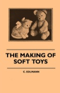 The object of this book is to give some information as to how soft toys can be made at home