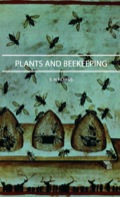 PLANTS AND BEEKEEPING an account of those plants, wild and cultivated, of value to the hive bee, and for honey production in the British Isles by F