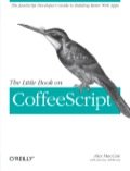This concise book shows JavaScript developers how to build superb web applications with CoffeeScript, the remarkable language that's gaining considerable interest