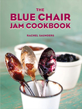 Rachel Saunders's The Blue Chair Jam Cookbook is the definitive jam and marmalade cookbook of the 21st century