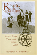 Riding the High Wire is the first comprehensive history of aerial mine tramways in the American West, describing their place in the evolution of mining after 1870