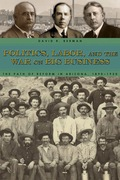 Politics, Labor, and the War on Big Business details the rise, fall, and impact of the anticorporate reform effort in Arizona during the Progressive reform era, roughly 1890–1920