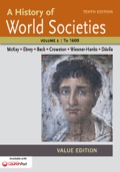 A History Of World Societies, Tenth Edition, Value Edition, Volume 1: To 1600