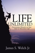 Life Unlimited: Overcoming Obstacles On Your Path To Abundant Life