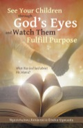 See Your Children Through God's Eyes And Watch Them Fulfill Purpose: What Has God Said About Me, Mama?