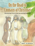 On The Road To Emmaus At Christmas: Discovering Christ In The Law And The Prophets