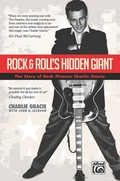Rock & Roll's Hidden Giant: The Story Of Rock Pioneer Charlie Gracie