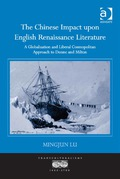 The Chinese Impact Upon English Renaissance Literature: A Globalization And Liberal Cosmopolitan Approach To Donne And Milton