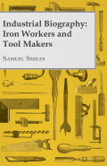 Originally published in 1889, this is a comprehensively detailed study of the iron work and tool making industries and the men who led them, written by the acknowledged master of industrial biography