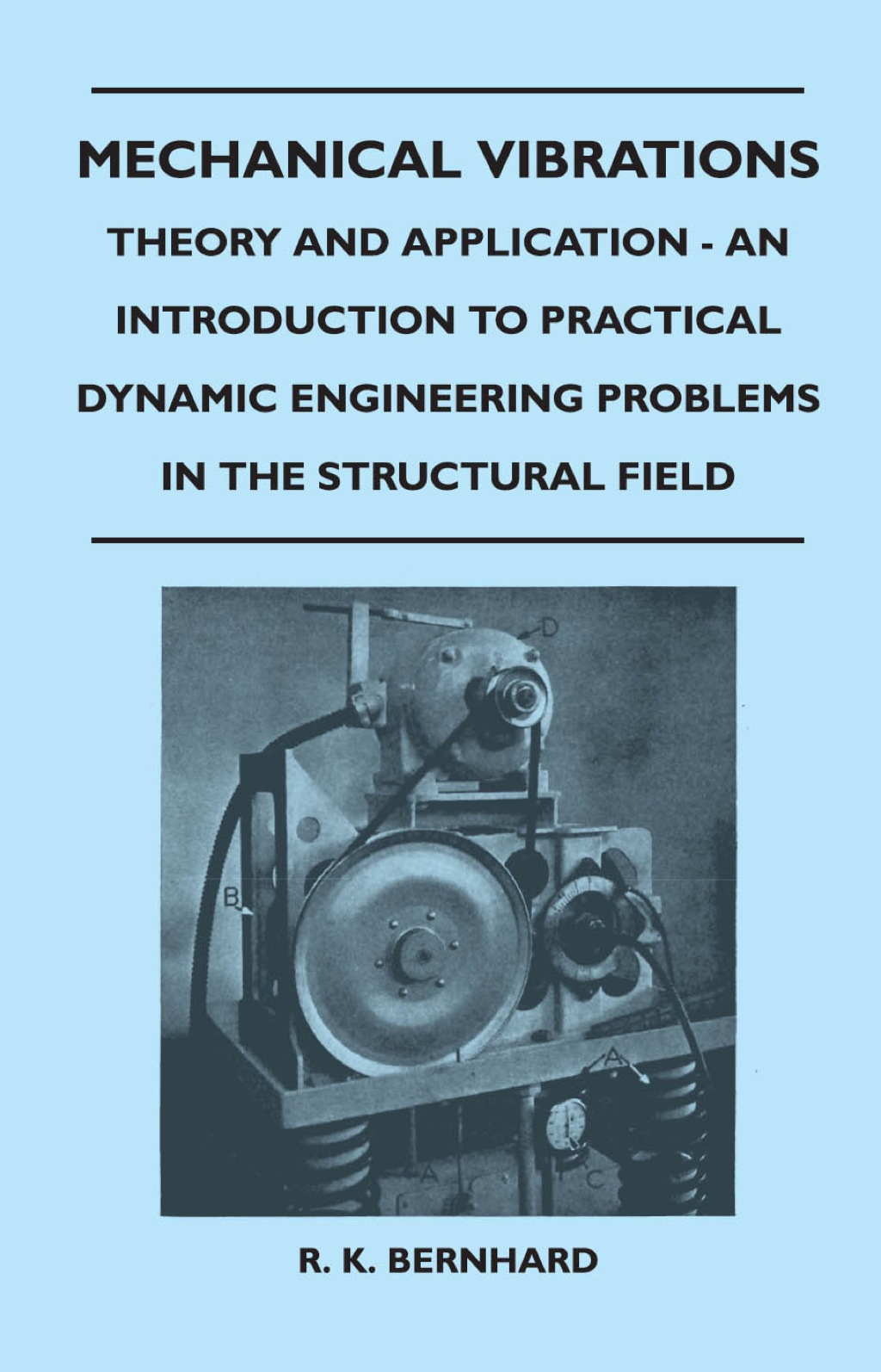 Mechanical Vibrations - Theory And Application - An Introduction To Practical Dynamic Engineering Problems In The Structural Field (ebook) eBooks