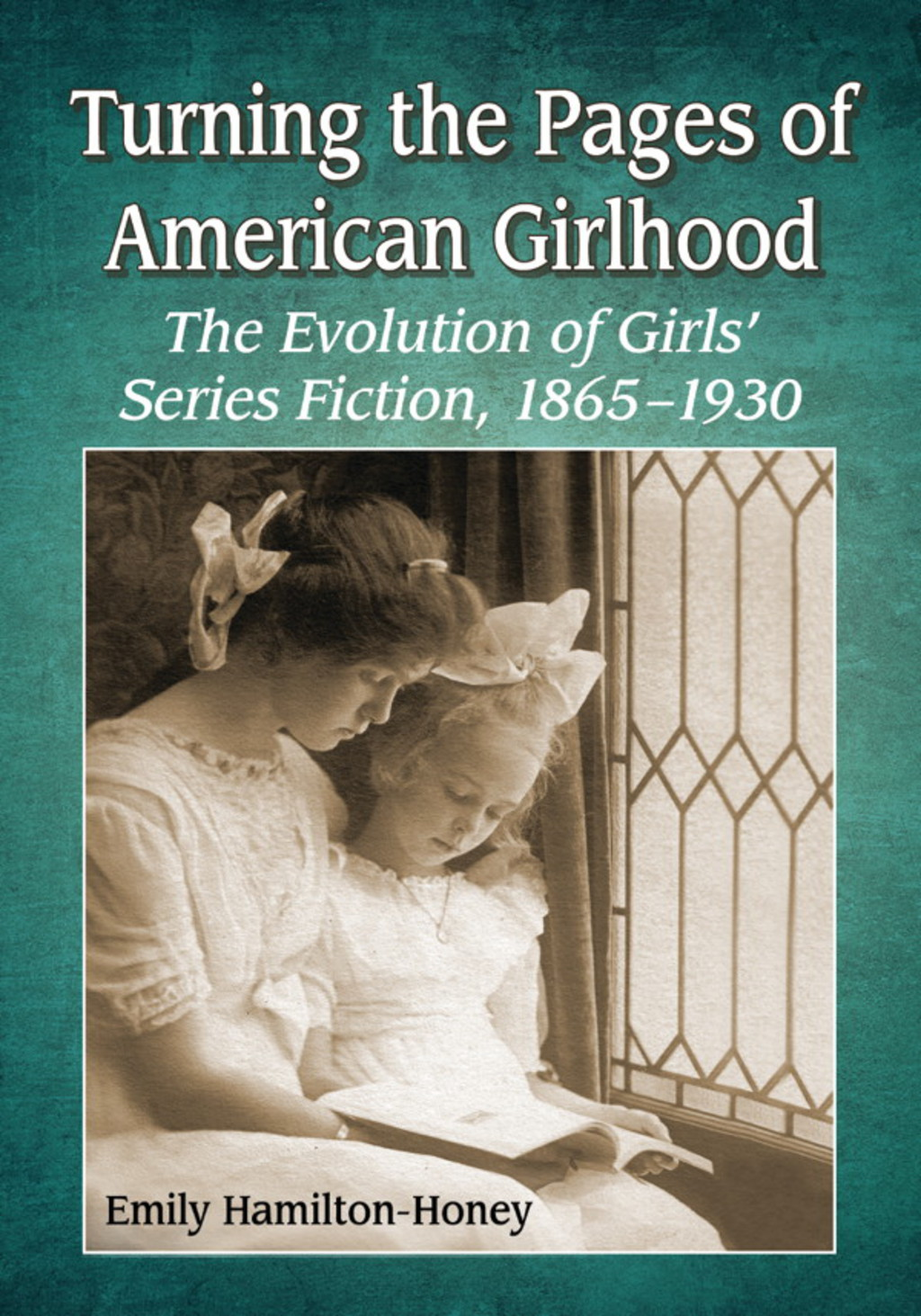 Turning the Pages of American Girlhood: The Evolution of Girls' Series Fiction, 1865-1930 (ebook) eBooks