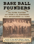 Base Ball Founders: The Clubs, Players and Cities of the Northeast That Established the Game 9781476603780