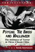 Psycho, The Birds and Halloween: The Intimacy of Terror in Three Classic Films 9781476613666