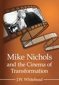 Mike Nichols and the Cinema of Transformation 9781476616421