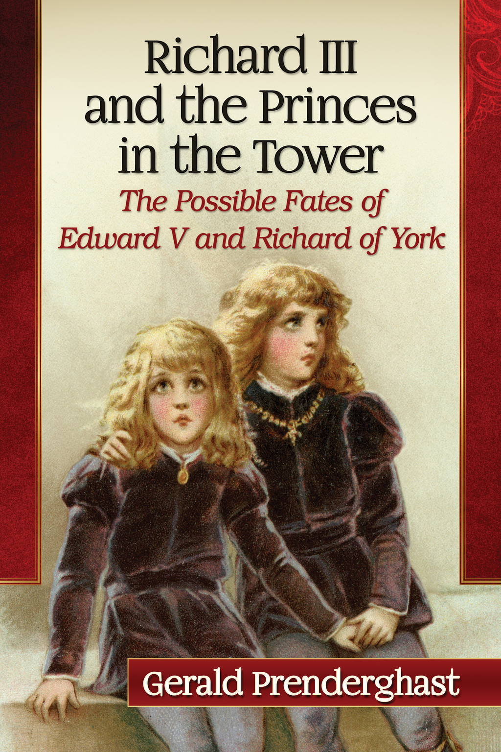 Richard III and the Princes in the Tower: The Possible Fates of Edward V and Richard of York (ebook) eBooks