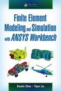 Finite Element Modeling and Simulation with ANSYS Workbench 9781482253726R180