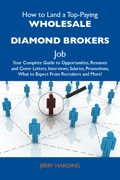 How To Land A Top-paying Wholesale Diamond Brokers Job: Your Complete Guide To Opportunities, Resumes And Cover Letters, Interviews, Salaries, Promotions, What