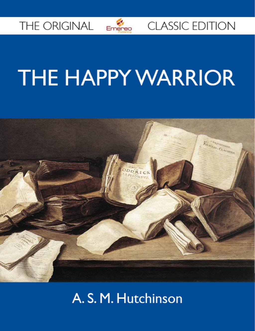 The Happy Warrior - The Original Classic Edition (ebook) eBooks