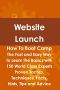 Looking for the straight facts on Website Launching? In this clear and highly informative how-to guide the authors give you the latest on Website Launching essentials with 150 of the most current, most actual and beneficial Facts, Hints, Tips and Advice you can find from experts in the field on Website Launching