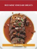 Red Wine Vinegar Greats: Delicious Red Wine Vinegar Recipes, The Top 100 Red Wine Vinegar Recipes