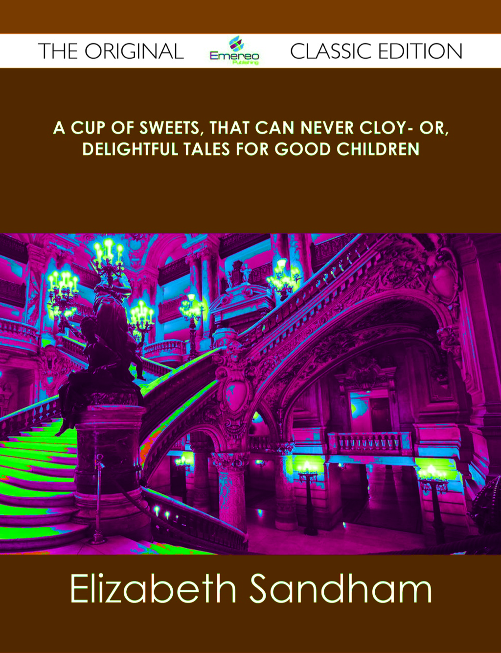 A cup of sweets, that can never cloy- or, delightful tales for good children - The Original Classic Edition (ebook) eBooks