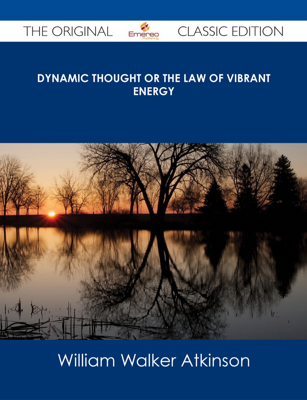 Dynamic Thought or The Law of Vibrant Energy - The Original Classic Edition (ebook) eBooks