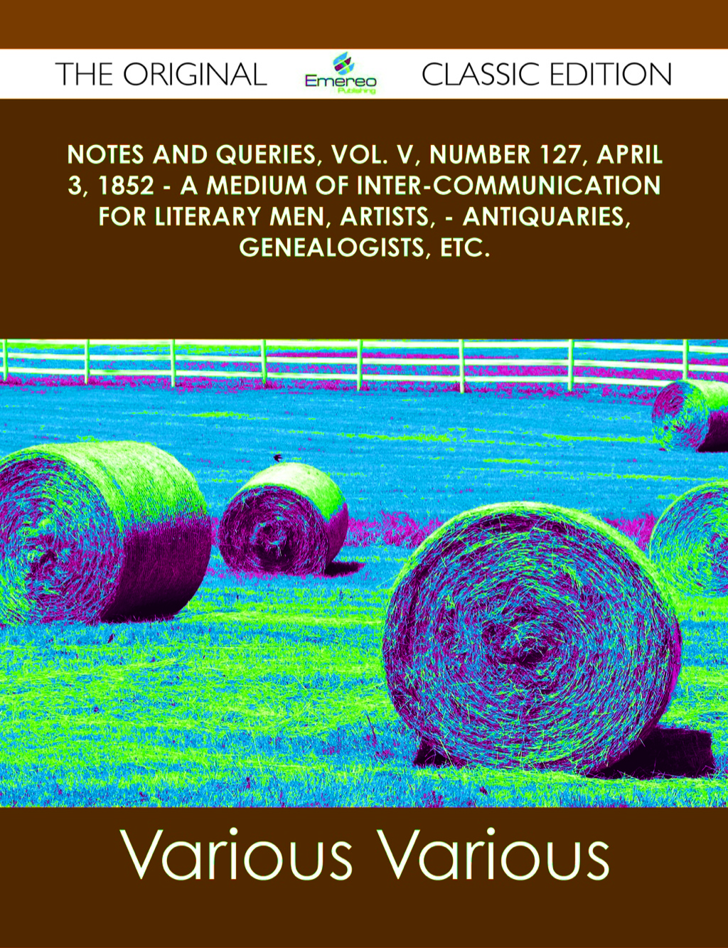 Notes and Queries, Vol. V, Number 127, April 3, 1852 - A Medium of Inter-communication for Literary Men, Artists, - Antiquaries, Genealogists, etc. - The Original Classic Edition (ebook) eBooks