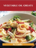 Vegetable Oil Greats: Delicious Vegetable Oil Recipes, The Top 100 Vegetable Oil Recipes 9781488509483