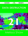 Data Destruction 21 Success Secrets - 21 Most Asked Questions On Data Destruction - What You Need To Know