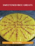 Sweetened Rice Greats: Delicious Sweetened Rice Recipes, The Top 64 Sweetened Rice Recipes