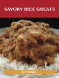Savory Rice Greats: Delicious Savory Rice Recipes, The Top 99 Savory Rice Recipes