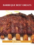 Barbeque Beef Greats: Delicious Barbeque Beef Recipes, The Top 49 Barbeque Beef Recipes