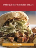 Barbeque Beef Sandwich Greats: Delicious Barbeque Beef Sandwich Recipes, The Top 62 Barbeque Beef Sandwich Recipes