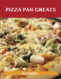 Pizza Pan Greats: Delicious Pizza Pan Recipes, The Top 99 Pizza Pan Recipes