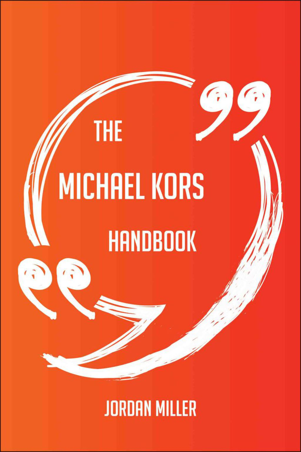 The Michael Kors Handbook - Everything You Need To Know About Michael Kors (ebook) eBooks