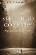 Steelhead Country is not just a collection of random fishing stories