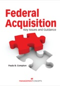 Take the First Step Toward Building a Strong Foundation in Federal Acquisition!Federal Acquisition: Key Issues and Guidance is an essential guide to understanding and working within the complex world of federal government contracting