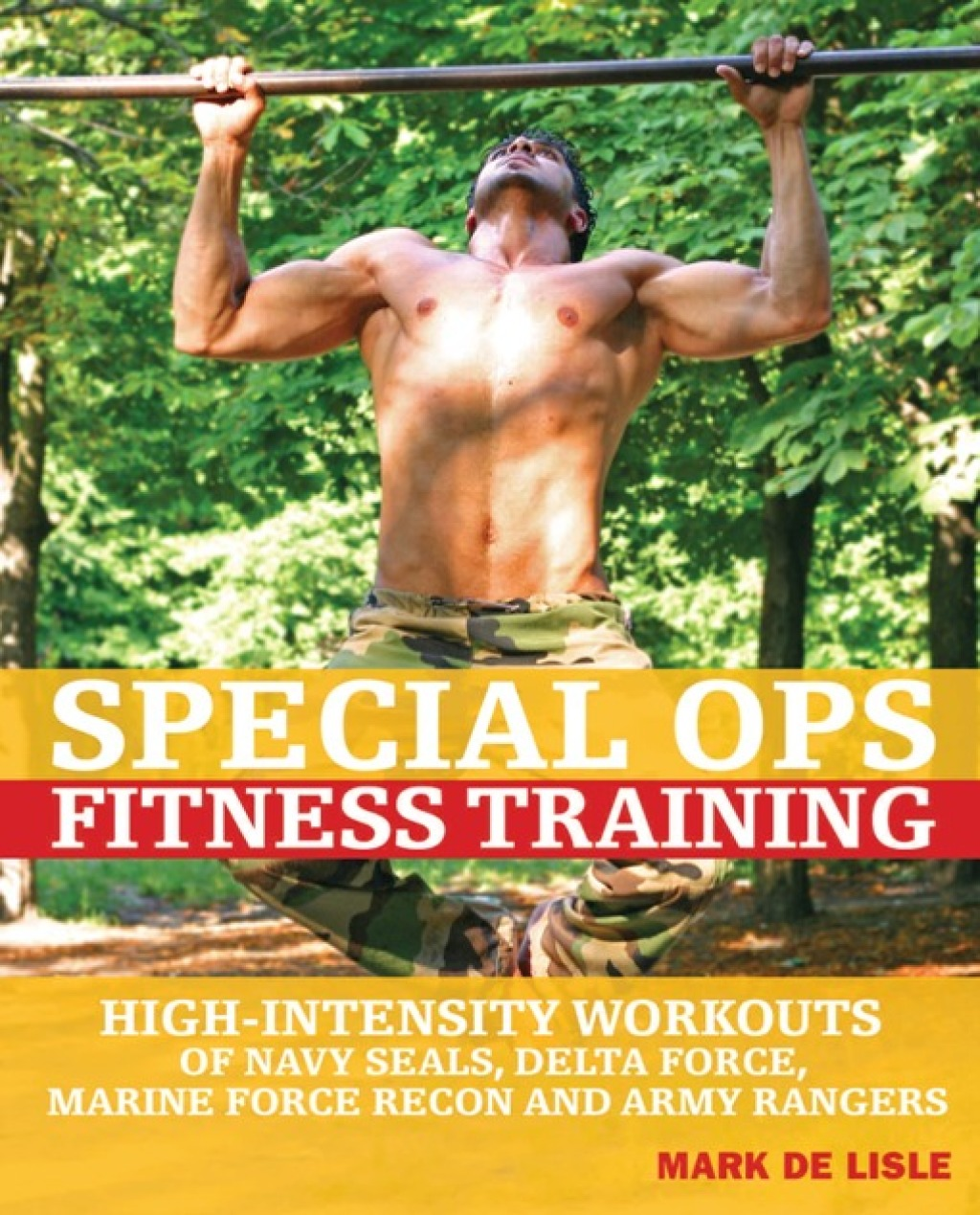 Special Ops Fitness Training: High-Intensity Workouts of Navy Seals, Delta Force, Marine Force Recon and Army Rangers (ebook) eBooks