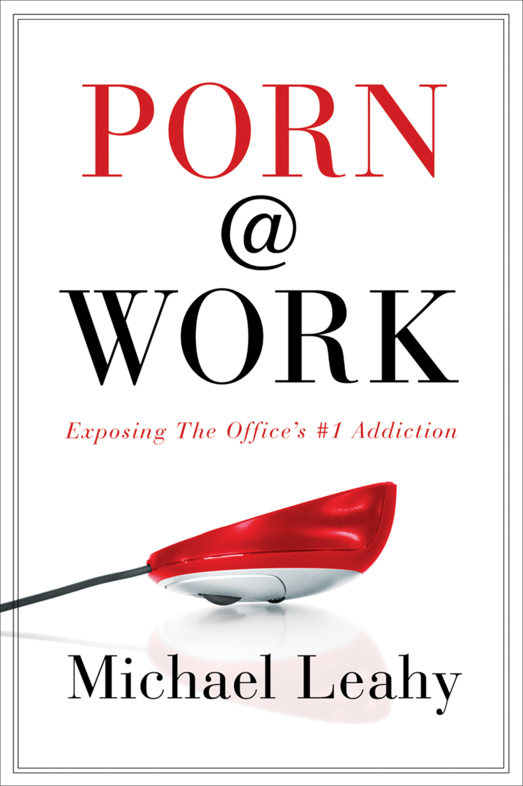 Porn @ Work: Exposing the Office's #1 Addiction (ebook) eBooks