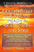 Golden Rules for Vibrant Health in Body, Mind, and Spirit 9781591206606