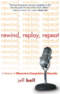 Rewind, Replay, Repeat is the revealing story of Jeff Bell's struggle with obsessive-compulsive disorder (OCD) and his hard-won recovery