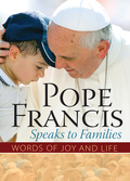 Pope Francis Speaks to Families includes words to families in general as well as advice directed specifically to married and engaged couples, mothers, fathers, and children