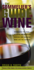 The Sommelier's Guide To Wine: Everything You Need To Know For Selecting, Serving, And Savoring Wine Like The Experts
